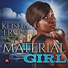 Material Girl: The Material Girl Series, Book 1 Audiobook by Keisha Ervin,  Buck 50 Productions - producer Narrated by Ida Belle