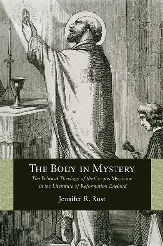 The Body in Mystery: The Political Theology of the Corpus Mysticum in the Literature of Reformation England (Rethinking