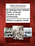 An Address from William Smith, of South-Carolina, to His Constituents, William Loughton Smith, 1275805108