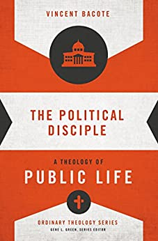 The Political Disciple: A Theology of Public Life (Ordinary Theology) by [Bacote, Vincent E.]