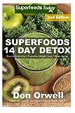 Superfoods 14 Days Detox: Enjoy Weight Maintenance Diet, Wheat Free Diet, Whole Foods Diet, Gluten Free Diet, Antioxidants & Phytochemicals, Healthy ... diet plan- detox diet foods) (Volume 37)