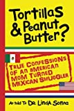 Tortillas & Peanut Butter: True Confessions of an American Mom Turned Mexican Smuggler (Print Book)
