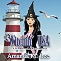 Witchin' USA: A Moonstone Bay Cozy Mystery, Book 1 Audiobook by Amanda M. Lee Narrated by Angel Clark