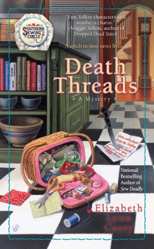 Death Threads (Southern Sewing Circle Mystery Book 2) by [Casey, Elizabeth Lynn]