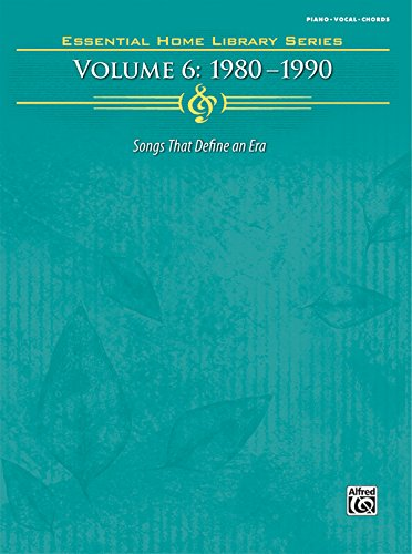 Essential Home Library, Vol 6: 1980-1990 (Piano/Vocal/Chords) (Essential Home Library (Essential Home Library Series)