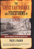 The Great Earthquake and Firestorms of 1906: How San Francisco Nearly Destroyed Itself