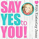Say YES to YOU: A Self-Love Activation | Kimberley Jones