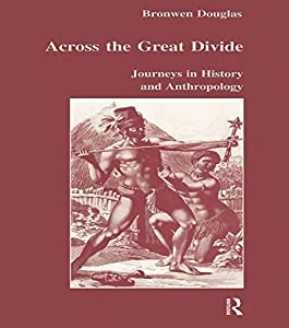 Across the Great Divide: Journeys in History and Anthropology (Studies in Anthropology and History Book 24)