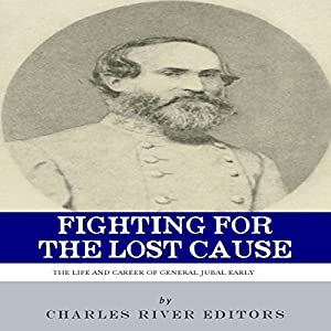 Fighting for the Lost Cause: The Life and Career of General Jubal Early Audiobook