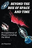 Beyond the Box of Space and Time : An Experience of Physics That Includes the Mind, Raschick, Jim, 0983540500
