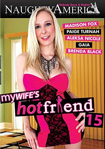 My Wifes Hot Friend 15 Naughty America By Madison Fox