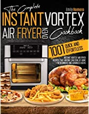 The Complete Instant Vortex Air Fryer Oven Cookbook: 1001 Quick and Effortless Instant Vortex Air Fryer Recipes that Anyone Can Cook at Home   For Beginners and Advanced Users