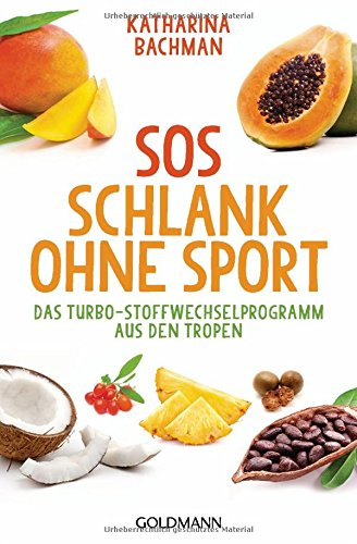 SOS Schlank Ohne Sport  Das Turbo Stoffwechselprogramm Aus Den Tropen