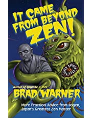 It Came from Beyond Zen!: More Practical Advice from Dogen, Japan's Greatest Zen Master