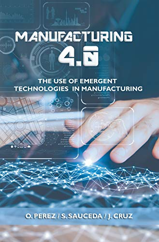 Manufacturing 4.0: The Use of Emergent Technologies in Manufacturing
