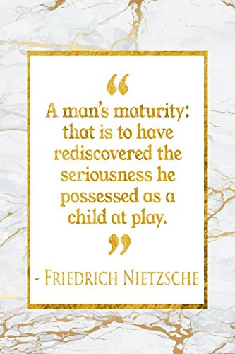 A Man's Maturity: That Is To Have Rediscovered The Seriousness He Possessed As A Child At Play: Gold Marble Friedrich Nietzsche Quote Notebook pdf epub