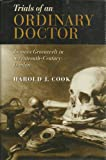 Trials of an Ordinary Doctor : Johannes Groenevelt in Seventeenth-Century London, Cook, Harold J., 0801847788