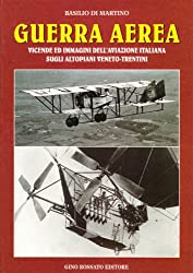 Guerra aerea: Vicende ed immagini dell'aviazione italiana sugli altopiani veneto-trentini (Collana di storia militare) (Italian Edition)