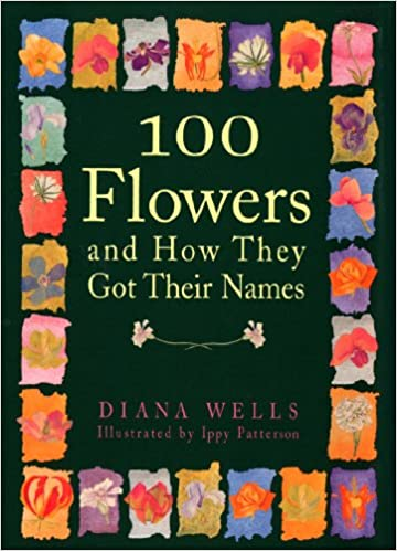Amazon Com 100 Flowers And How They Got Their Names 9781565121386