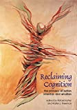 img - for Reclaiming Cognition: The Primacy of Action, Intention and Emotion (Journal of Consciousness Studies) book / textbook / text book