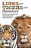 img - for Lions and Tigers and Hamsters: What Animals Large and Small Taught Me About Life, Love, and Humanity book / textbook / text book