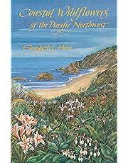 Coastal Wildflowers of the Pacific Northwest: Wildflowers & Flowering Shrubs from British Columbia to Northern Calif
