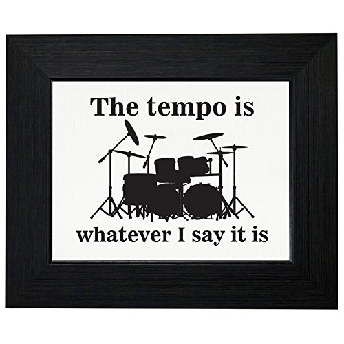 The Tempo is Whatever I Say It is - Drummer Love Framed Print Poster Wall or Desk Mount Options
