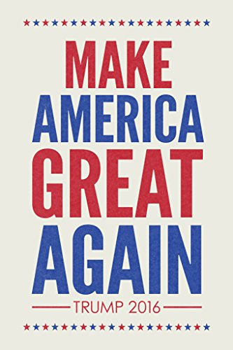 Make America Great Again Trump 2016 Republican Presidential Election Patriotic White Poster 12x18