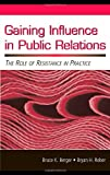 Gaining Influence in Public Relations : The Role of Resistance in Practice, Berger, Bruce K. and Reber, Bryan H., 080585293X