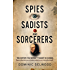 Spies, Sadists and Sorcerers: The history you weren't taught in school