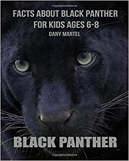 Facts About Black Panther For Kids Ages 6 8: Dany Martel: 9781980431145:  Amazon.com: Books