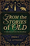 img - for From the Stories of Old: A Collection of Fairy Tale Retellings (JL Anthology) (Volume 1) book / textbook / text book