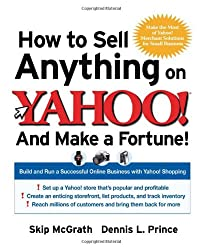 How to Sell Anything on Yahoo!...And Make a Fortune!: Build and Run a Successful Online Business with Yahoo!® Shopping