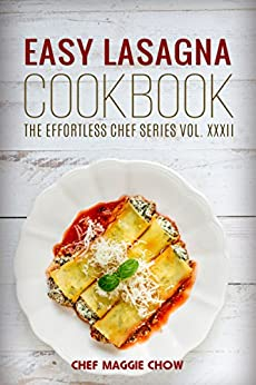 Easy Lasagna Cookbook (Lasagna Cookbook, Lasagna Recipes, Lasagna, Lasagna Cooking, Easy Lasagna Cookbook 1) by [Maggie Chow, Chef]