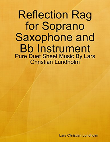 - Reflection Rag for Soprano Saxophone and Bb Instrument - Pure Duet Sheet Music By Lars Christian Lundholm