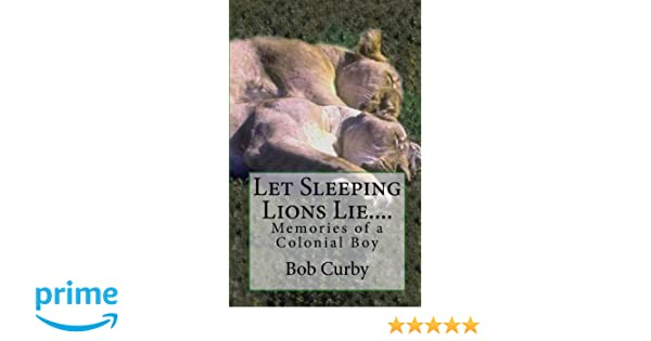 Let Sleeping Lions Lie Memories Of A Colonial Boy Bob Curby