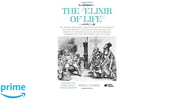 The Elixir of Life: Dr  Brown-Séquard's own account of his