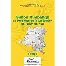 Simon Kimbangu Le Prophète de la Libération de l'Homme noir Tome