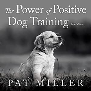 The Power Of Positive Dog Training Pat Miller