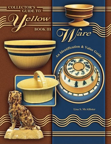 Collector's Guide to Yellow Ware, Book III: An Identification & Value Guide Paperback – April 1, 2003 Lisa S. McAllister Collector Books 1574323407 Political