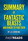 Summary of Fantastic Beasts and Where to Find Them: by J.K. Rowling   Includes Key Takeaways & Analysis