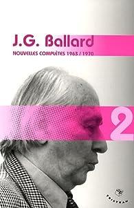 Nouvelles complètes : Volume 2 (1963-1970) par James Graham Ballard