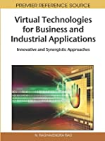 Virtual Technologies for Business and Industrial Applications: Innovative and Synergistic Approaches Front Cover