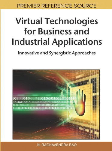 Virtual Technologies for Business and Industrial Applications: Innovative and Synergistic Approaches by N. Raghavendra Rao, Publisher : Business Science Reference