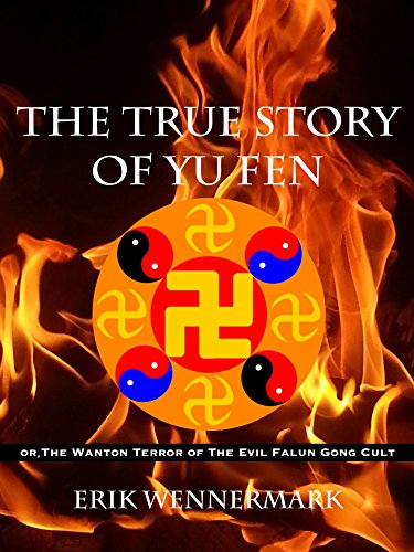 The True Story of Yu Fen: or, The Wanton Terror of The Evil Falun Gong Cult by [Wennermark, Erik]