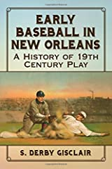 Early Baseball in New Orleans: A History of 19th Century Play Paperback