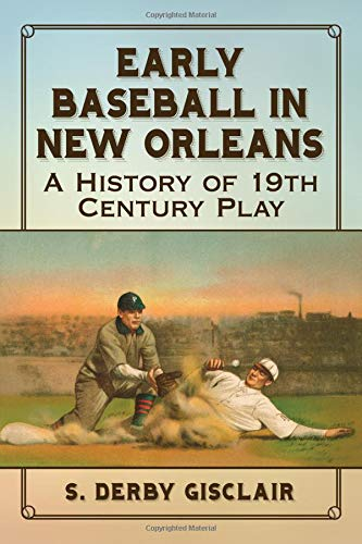 (Early Baseball in New Orleans: A History of 19th Century Play)