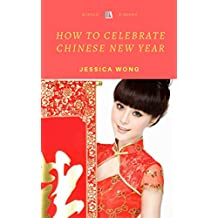 How to Celebrate Chinese New Year: Lunar New Year!