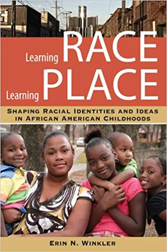 book cover:  Learning Race, Learning Place Shaping Racial Identities and Ideas in African American Childhoods