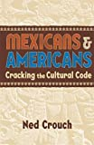 img - for Mexicans & Americans: Cracking the Culture Code book / textbook / text book